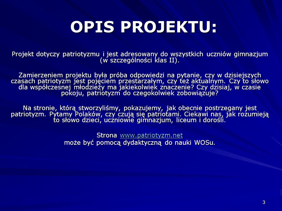 OPIS PROJEKTU: Projekt dotyczy patriotyzmu i jest adresowany do wszystkich uczniów gimnazjum (w szczególności klas II).