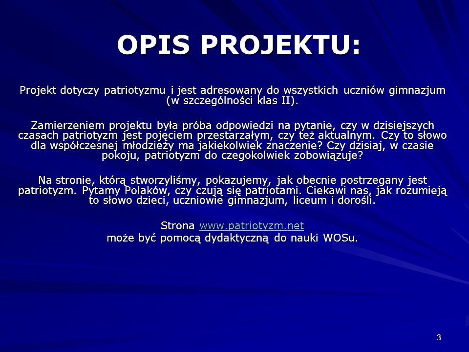 OPIS PROJEKTU:Projekt dotyczy patriotyzmu i jest adresowany do wszystkich uczniów gimnazjum (w szczególności klas II).