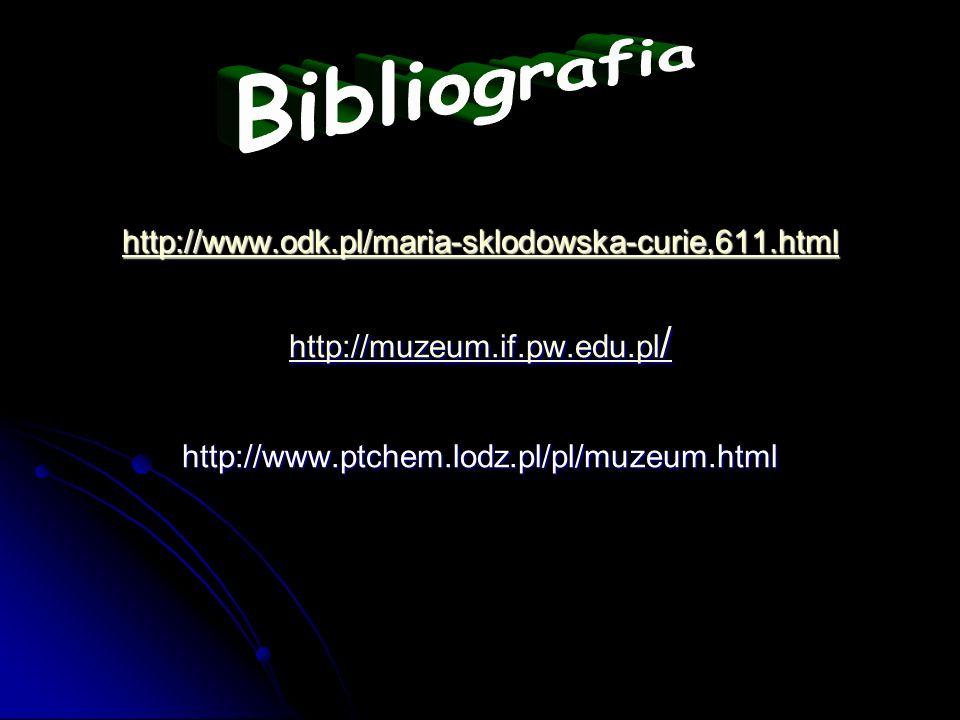 Bibliografia http://www.odk.pl/maria-sklodowska-curie,611.html