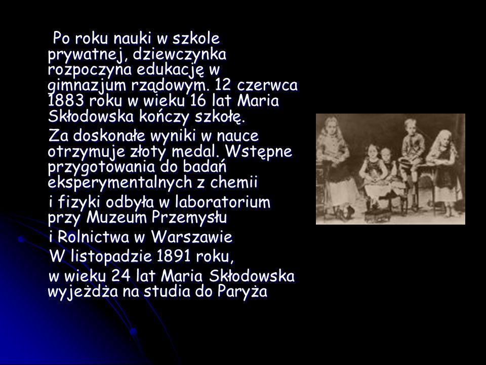 Po roku nauki w szkole prywatnej, dziewczynka rozpoczyna edukację w gimnazjum rządowym. 12 czerwca 1883 roku w wieku 16 lat Maria Skłodowska kończy szkołę.
