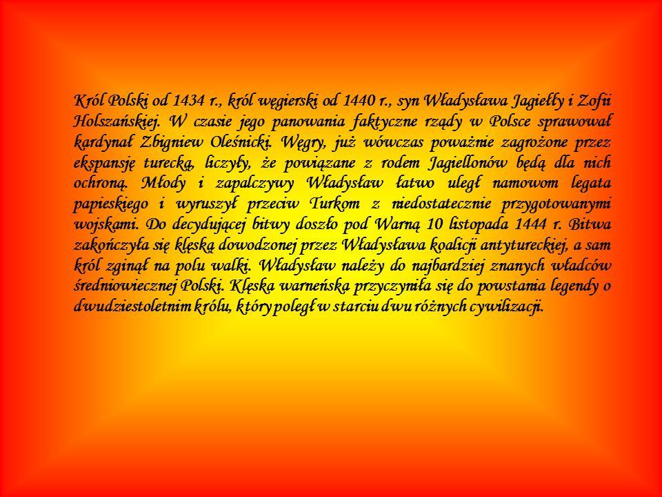 Król Polski od 1434 r. , król węgierski od 1440 r