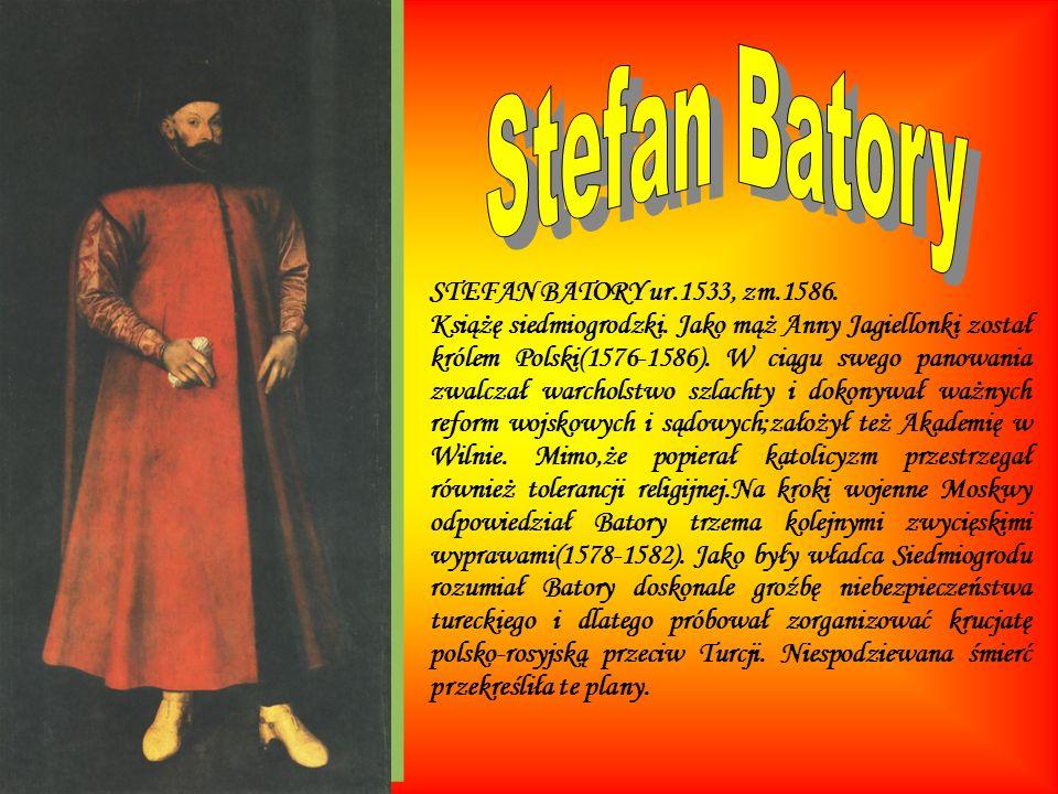 Stefan Batory STEFAN BATORY ur.1533, zm.1586.