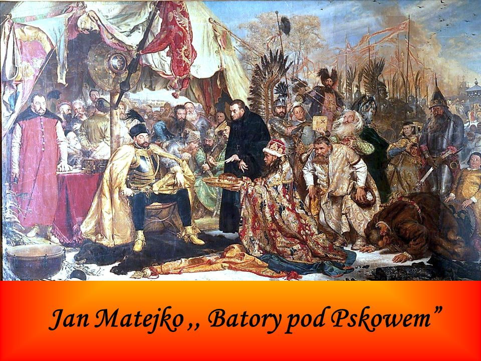 Jan Matejko ,, Batory pod Pskowem