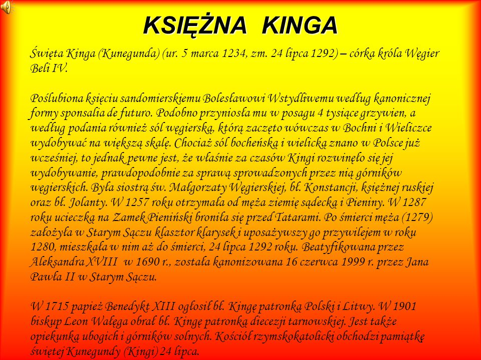 KSIĘŻNA KINGA Święta Kinga (Kunegunda) (ur. 5 marca 1234, zm. 24 lipca 1292) – córka króla Węgier Beli IV.