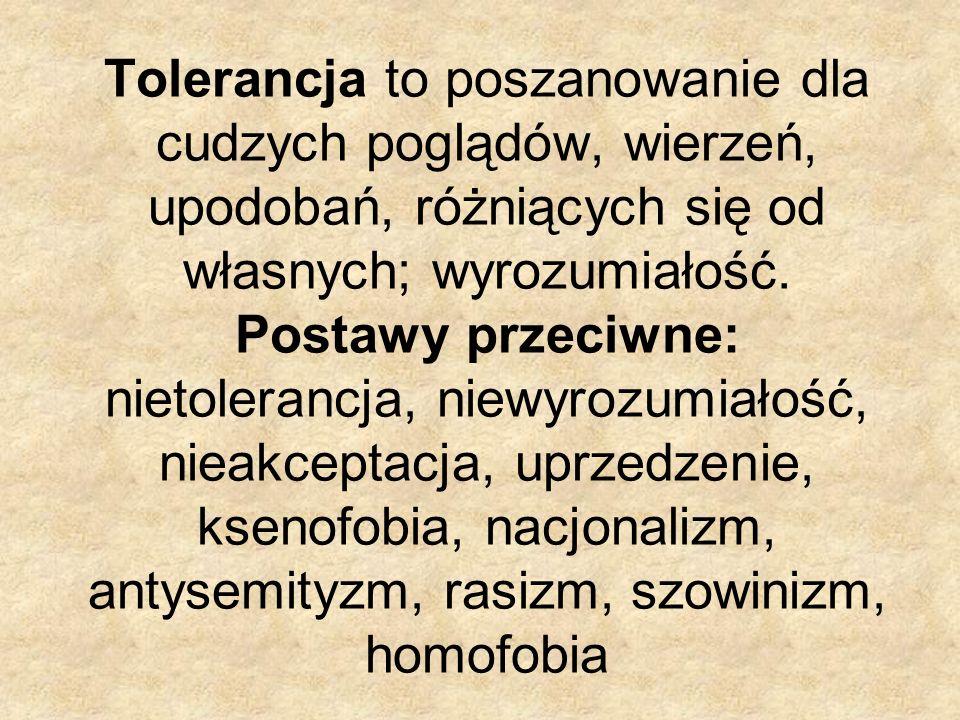 Tolerancja to poszanowanie dla cudzych poglądów, wierzeń, upodobań, różniących się od własnych; wyrozumiałość.