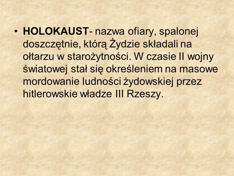HOLOKAUST- nazwa ofiary, spalonej doszczętnie, którą Żydzie składali na ołtarzu w starożytności.