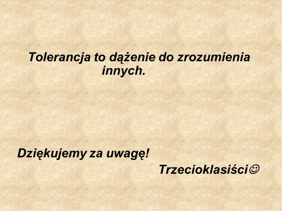 Tolerancja to dążenie do zrozumienia innych.
