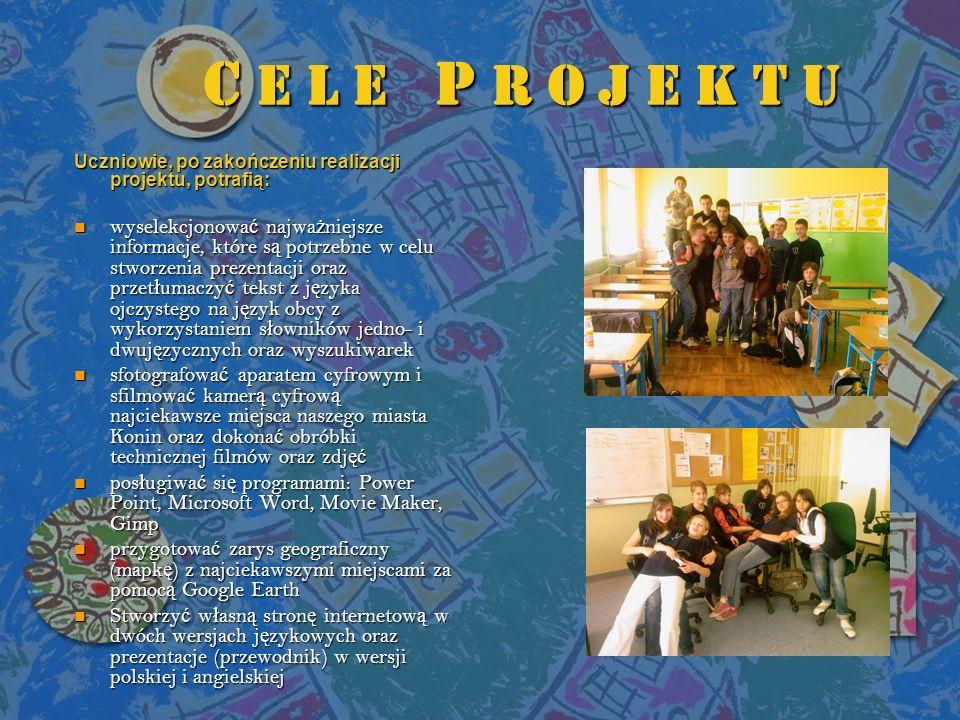 C e l e P r o j e k t u Uczniowie, po zakończeniu realizacji projektu, potrafią: