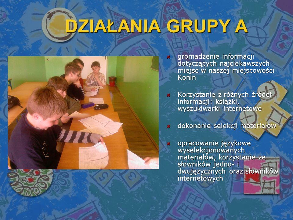 DZIAŁANIA GRUPY A gromadzenie informacji dotyczących najciekawszych miejsc w naszej miejscowości Konin.