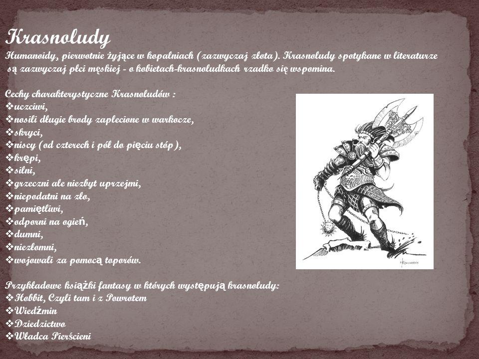 Krasnoludy Humanoidy, pierwotnie żyjące w kopalniach (zazwyczaj złota). Krasnoludy spotykane w literaturze.
