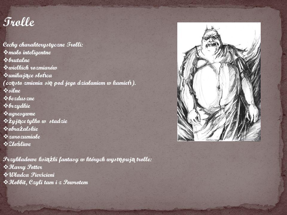 Trolle Cechy charakterystyczne Trolli: mało inteligentne brutalne