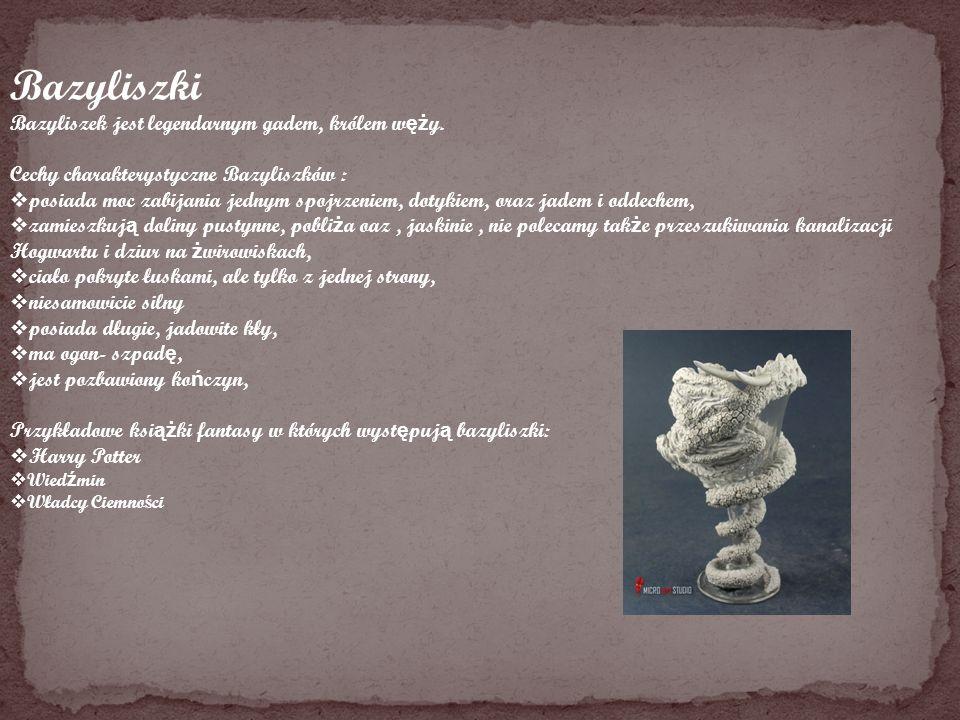 Bazyliszki Bazyliszek jest legendarnym gadem, królem węży.