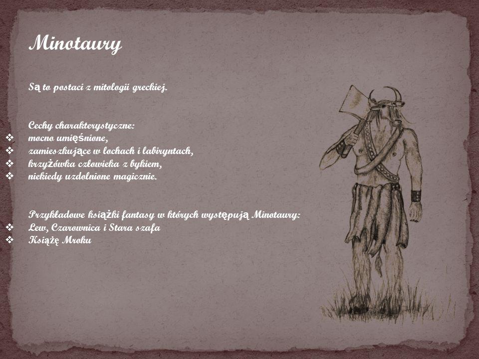 Minotaury Są to postaci z mitologii greckiej. Cechy charakterystyczne: