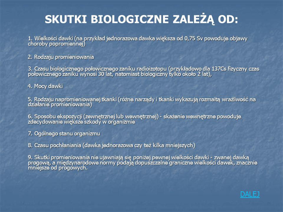 SKUTKI BIOLOGICZNE ZALEŻĄ OD:
