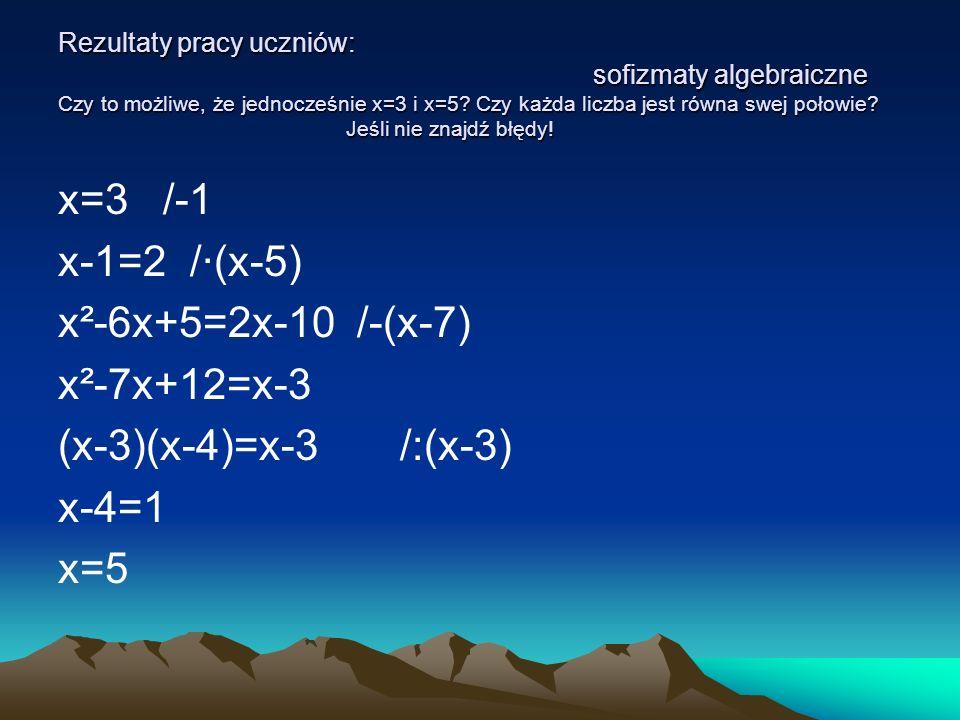 x=3 /-1 x-1=2 /·(x-5) x²-6x+5=2x-10 /-(x-7) x²-7x+12=x-3