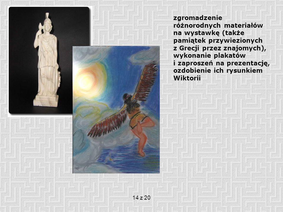 zgromadzenie różnorodnych materiałów na wystawkę (także pamiątek przywiezionych z Grecji przez znajomych), wykonanie plakatów i zaproszeń na prezentację, ozdobienie ich rysunkiem Wiktorii