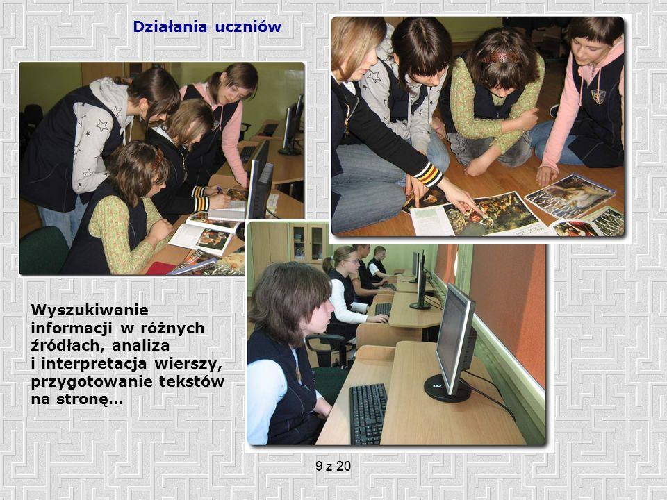 Działania uczniów Wyszukiwanie informacji w różnych źródłach, analiza i interpretacja wierszy, przygotowanie tekstów na stronę…