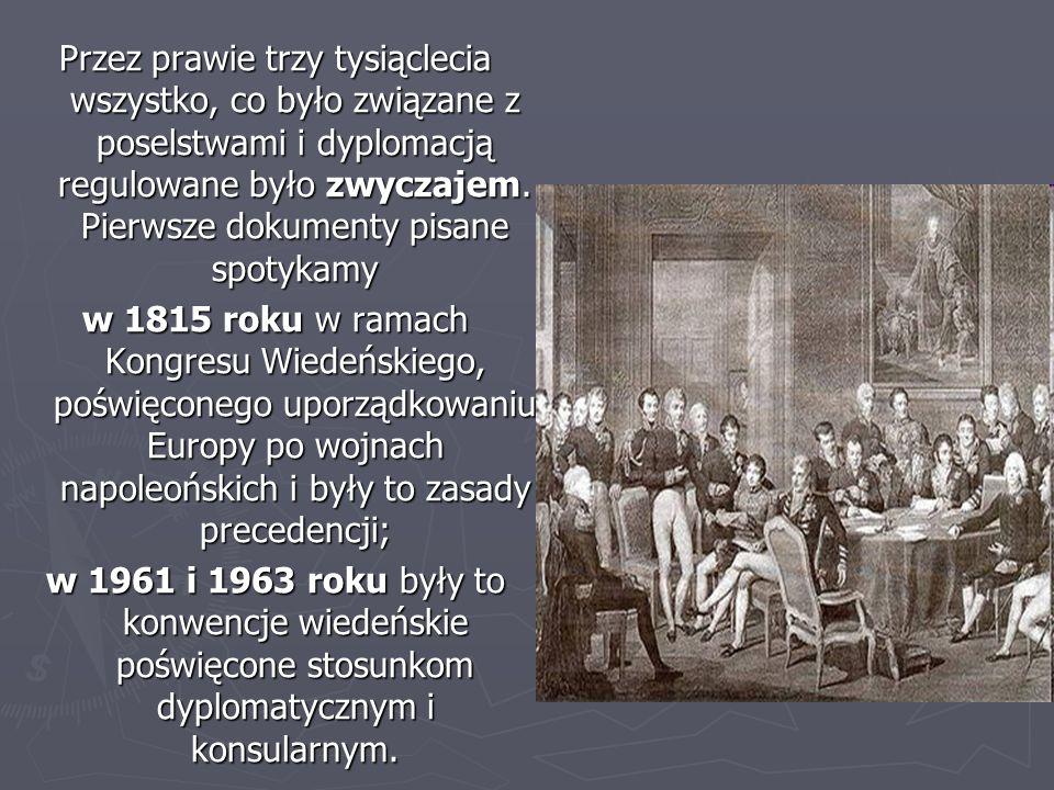 Przez prawie trzy tysiąclecia wszystko, co było związane z poselstwami i dyplomacją regulowane było zwyczajem. Pierwsze dokumenty pisane spotykamy