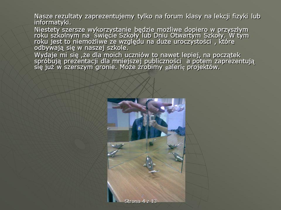Nasze rezultaty zaprezentujemy tylko na forum klasy na lekcji fizyki lub informatyki.