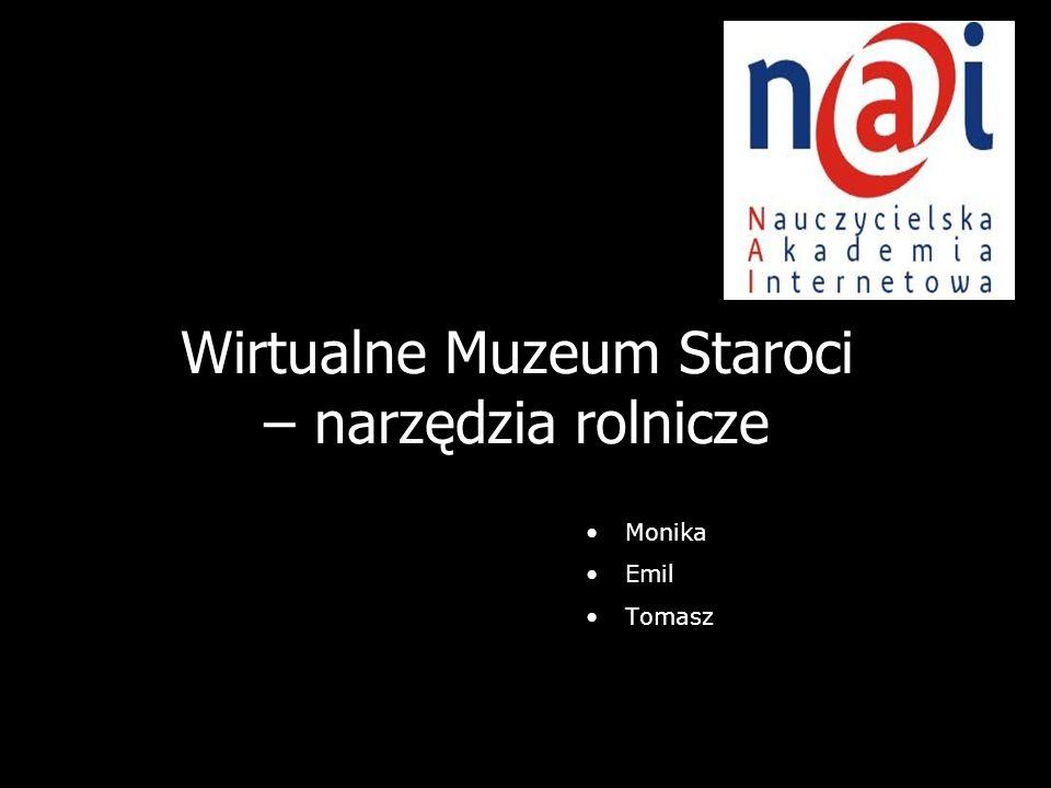 Wirtualne Muzeum Staroci – narzędzia rolnicze
