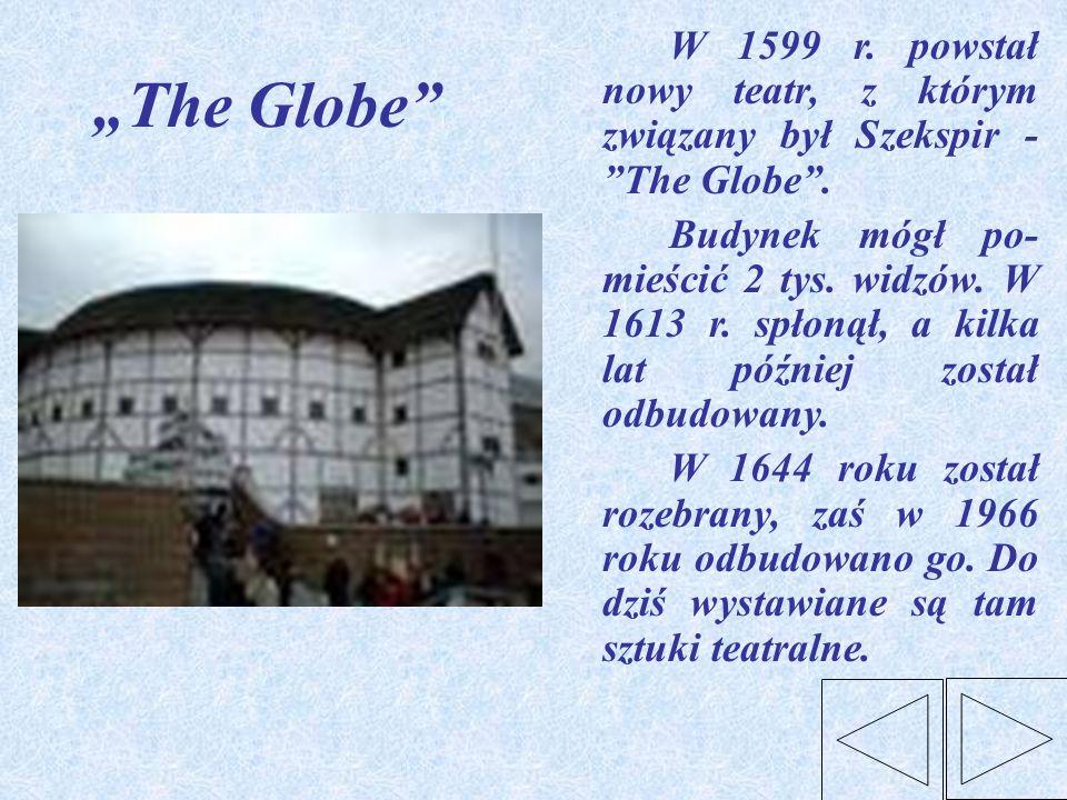 W 1599 r. powstał nowy teatr, z którym związany był Szekspir - The Globe .