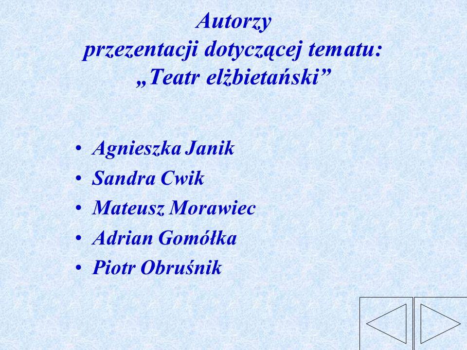 """Autorzy przezentacji dotyczącej tematu: """"Teatr elżbietański"""