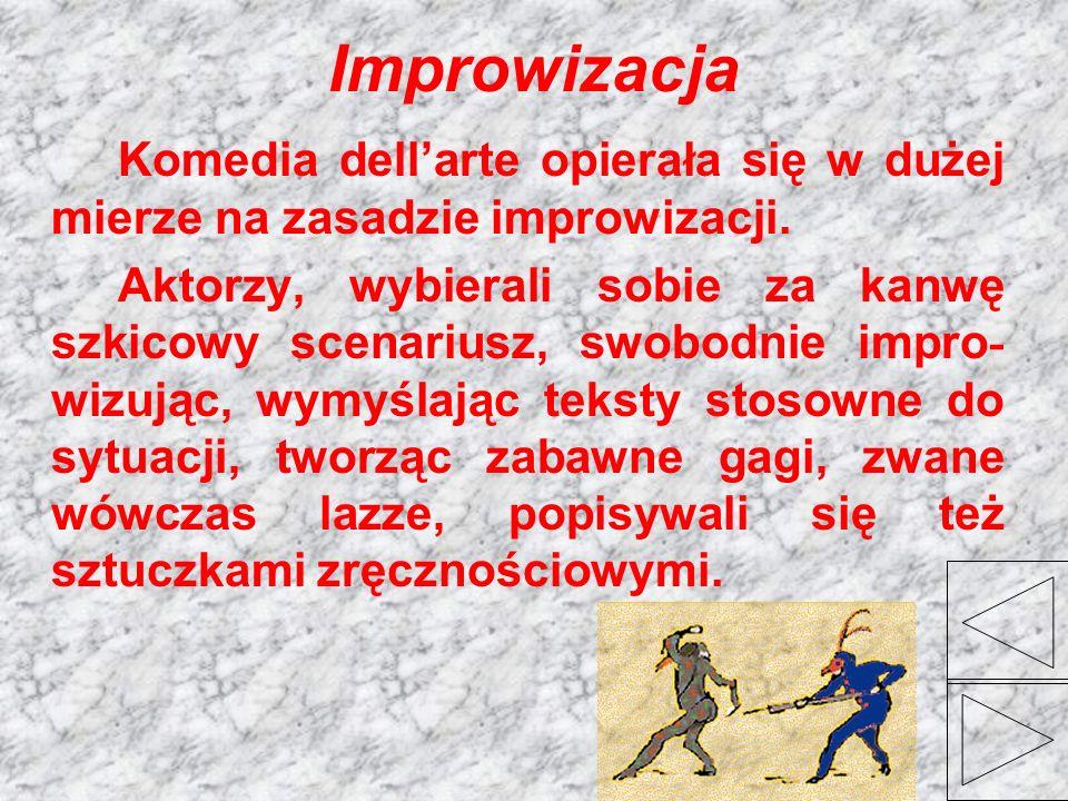 Improwizacja Komedia dell'arte opierała się w dużej mierze na zasadzie improwizacji.