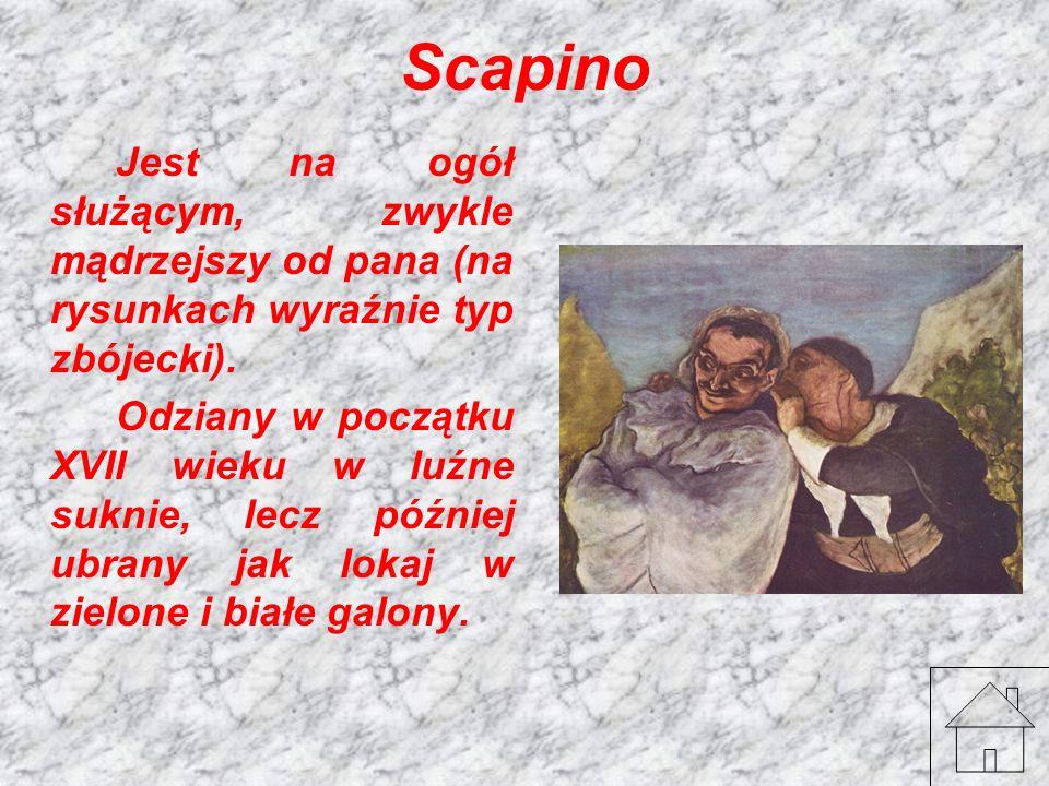 Scapino Jest na ogół służącym, zwykle mądrzejszy od pana (na rysunkach wyraźnie typ zbójecki).