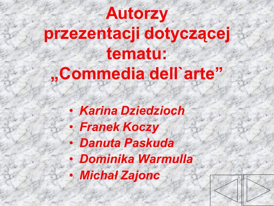 """Autorzy przezentacji dotyczącej tematu: """"Commedia dell`arte"""