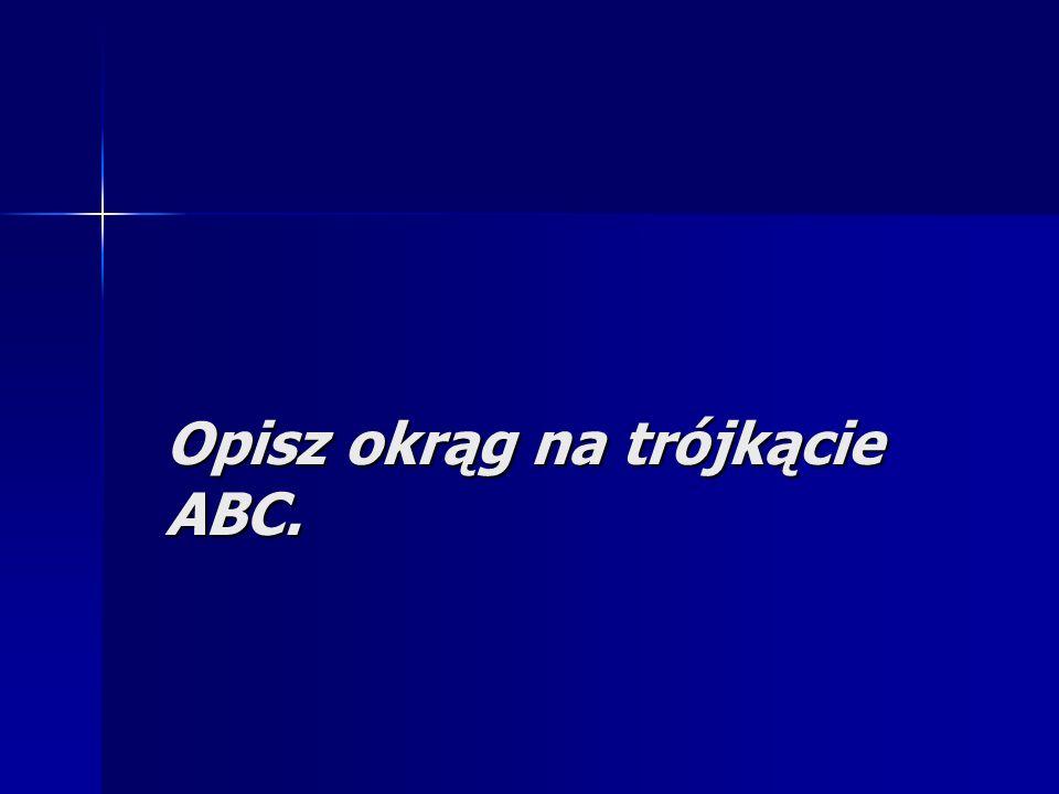 Opisz okrąg na trójkącie ABC.