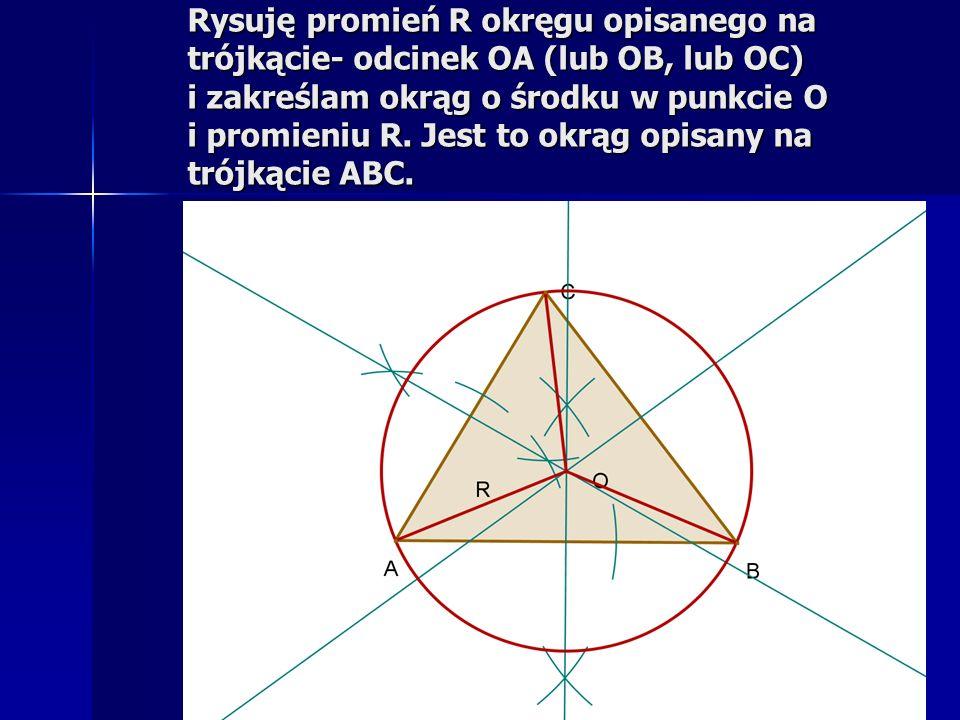 Rysuję promień R okręgu opisanego na trójkącie- odcinek OA (lub OB, lub OC) i zakreślam okrąg o środku w punkcie O i promieniu R.