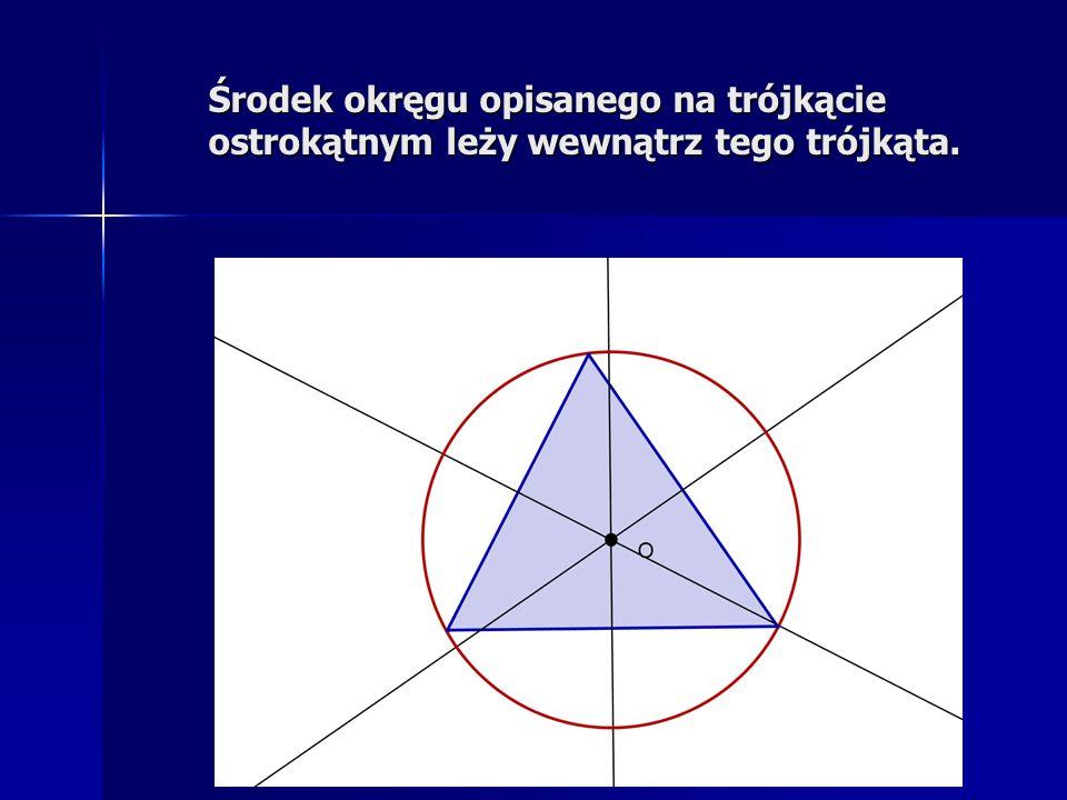 Środek okręgu opisanego na trójkącie ostrokątnym leży wewnątrz tego trójkąta.