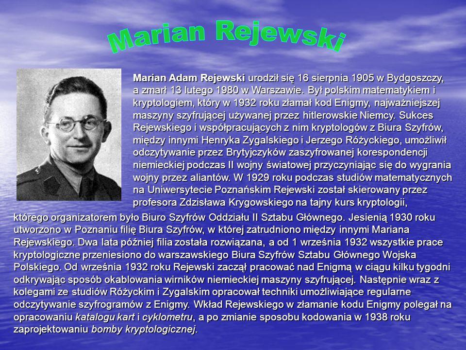 Marian Rejewski Marian Adam Rejewski urodził się 16 sierpnia 1905 w Bydgoszczy,