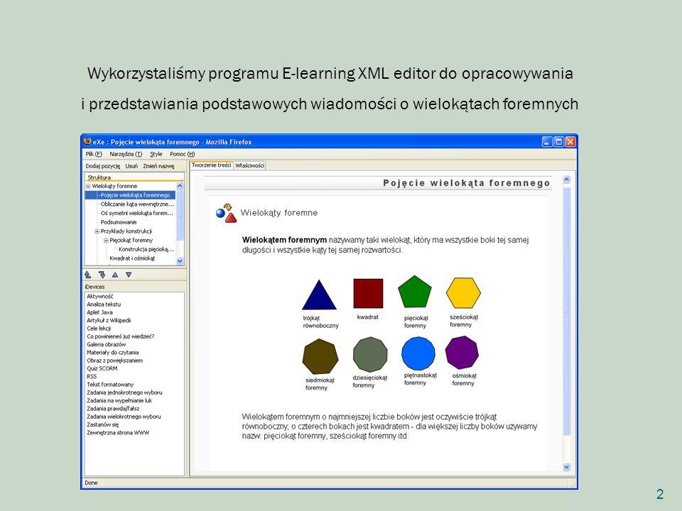 Wykorzystaliśmy programu E-learning XML editor do opracowywania i przedstawiania podstawowych wiadomości o wielokątach foremnych
