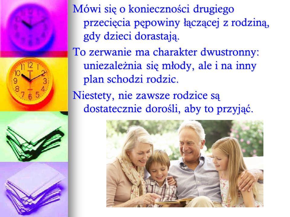 Mówi się o konieczności drugiego przecięcia pępowiny łączącej z rodziną, gdy dzieci dorastają.