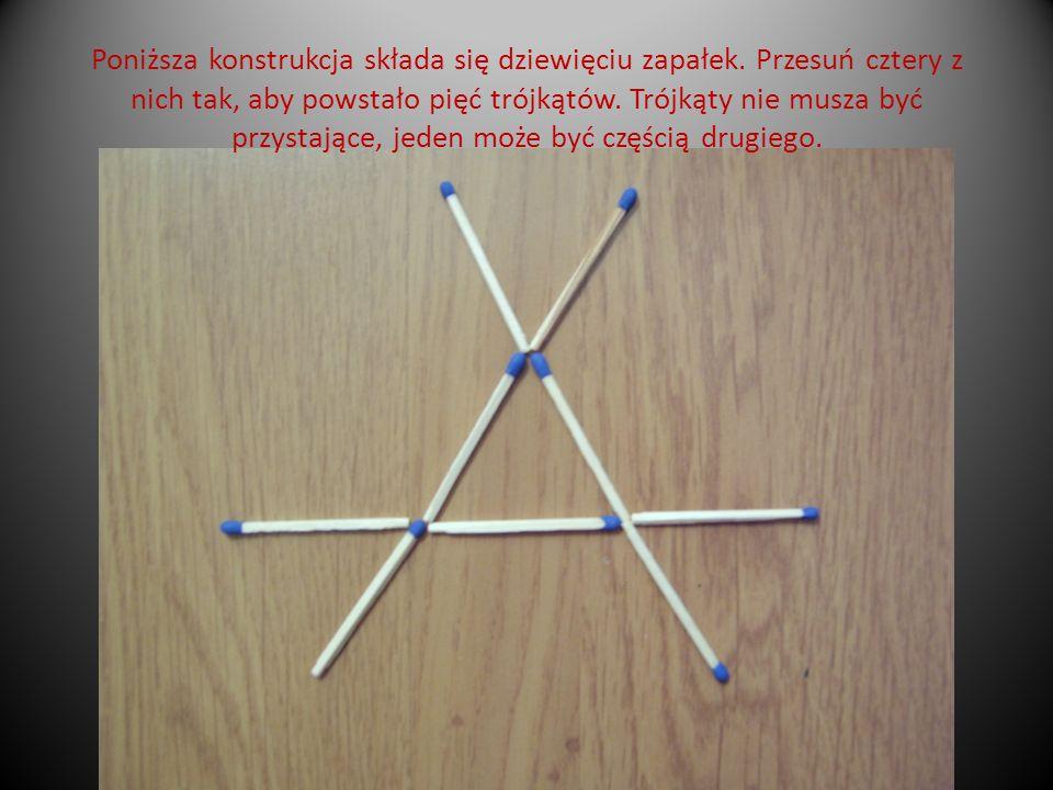 Poniższa konstrukcja składa się dziewięciu zapałek