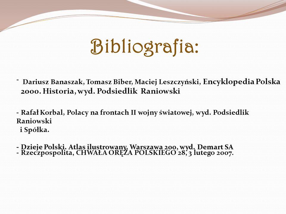 Bibliografia: - Dariusz Banaszak, Tomasz Biber, Maciej Leszczyński, Encyklopedia Polska 2000. Historia, wyd. Podsiedlik Raniowski.