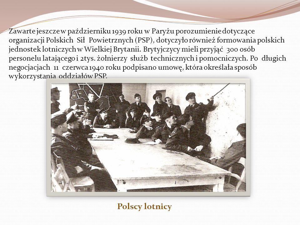 Zawarte jeszcze w październiku 1939 roku w Paryżu porozumienie dotyczące organizacji Polskich Sił Powietrznych (PSP), dotyczyło również formowania polskich jednostek lotniczych w Wielkiej Brytanii. Brytyjczycy mieli przyjąć 300 osób personelu latającego i 2tys. żołnierzy służb technicznych i pomocniczych. Po długich negocjacjach 11 czerwca 1940 roku podpisano umowę, która określała sposób wykorzystania oddziałów PSP.