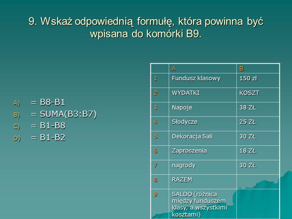 9. Wskaż odpowiednią formułę, która powinna być wpisana do komórki B9.