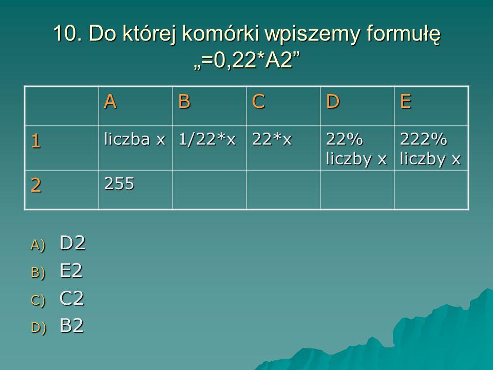 """10. Do której komórki wpiszemy formułę """"=0,22*A2"""