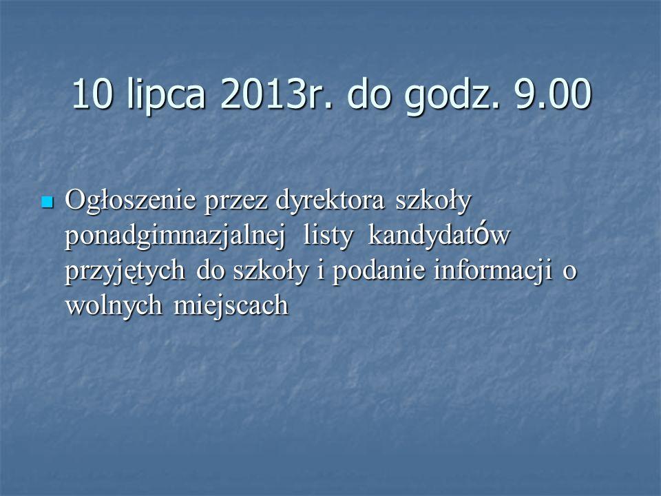 10 lipca 2013r. do godz. 9.00