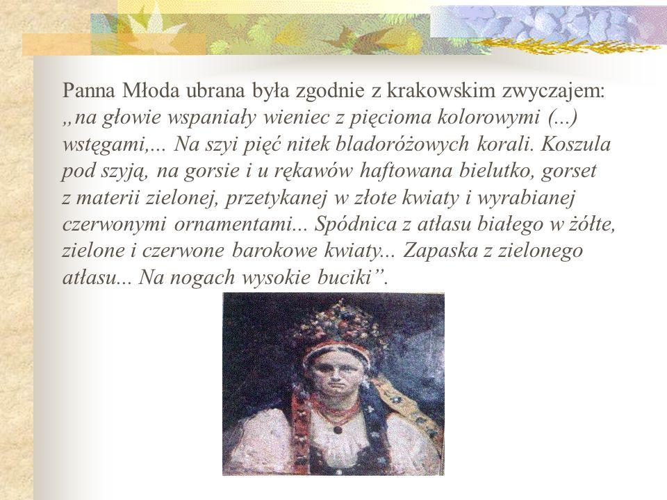 """Panna Młoda ubrana była zgodnie z krakowskim zwyczajem: """"na głowie wspaniały wieniec z pięcioma kolorowymi (...) wstęgami,..."""