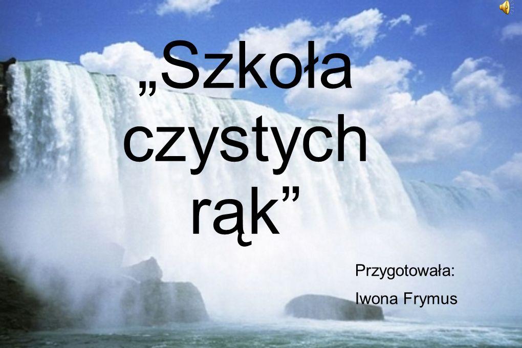 """""""Szkoła czystych rąk Przygotowała: Iwona Frymus"""
