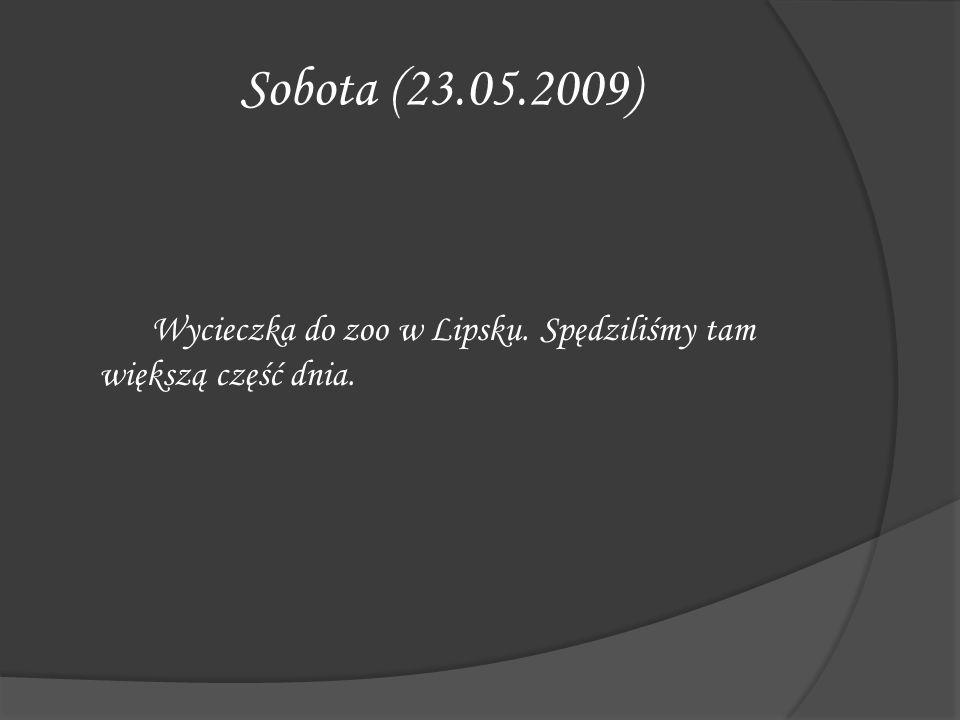 Sobota (23.05.2009) Wycieczka do zoo w Lipsku. Spędziliśmy tam większą część dnia.