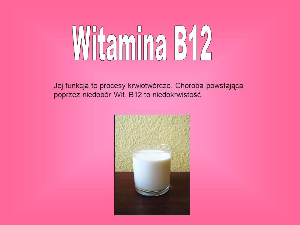 Witamina B12Jej funkcja to procesy krwiotwórcze.Choroba powstająca poprzez niedobór Wit.