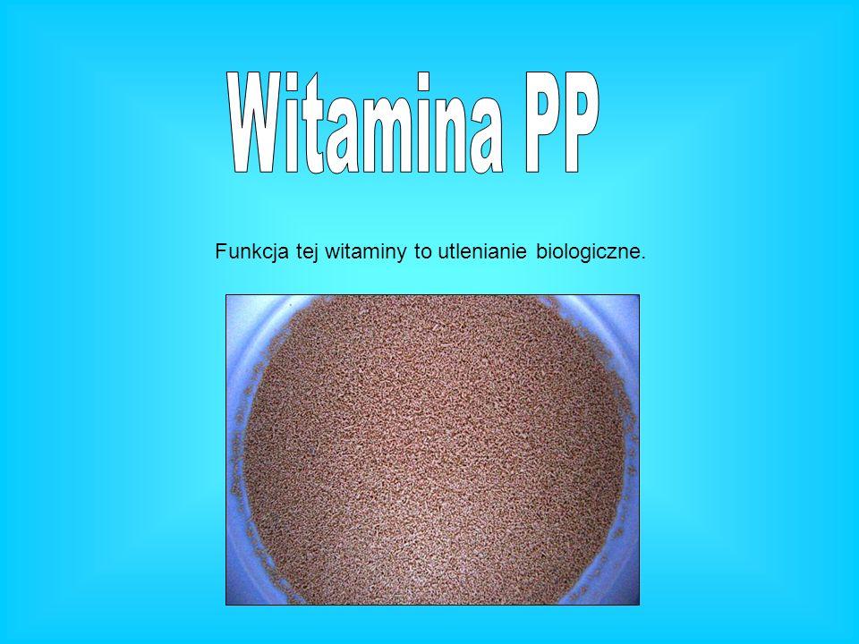 Witamina PP Funkcja tej witaminy to utlenianie biologiczne.