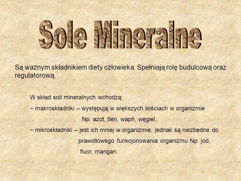 Sole MineralneSą ważnym składnikiem diety człowieka. Spełniają rolę budulcową oraz regulatorową. W skład soli mineralnych wchodzą: