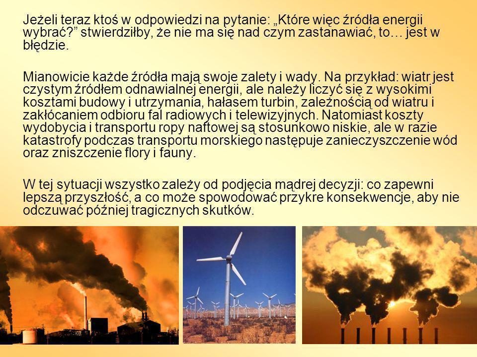 """Jeżeli teraz ktoś w odpowiedzi na pytanie: """"Które więc źródła energii wybrać stwierdziłby, że nie ma się nad czym zastanawiać, to… jest w błędzie."""