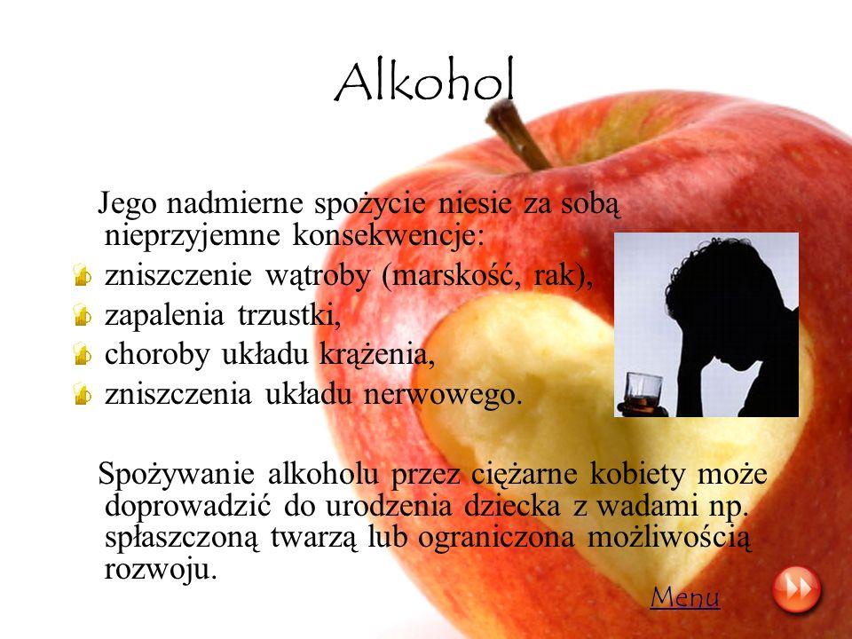 Alkohol Jego nadmierne spożycie niesie za sobą nieprzyjemne konsekwencje: zniszczenie wątroby (marskość, rak),