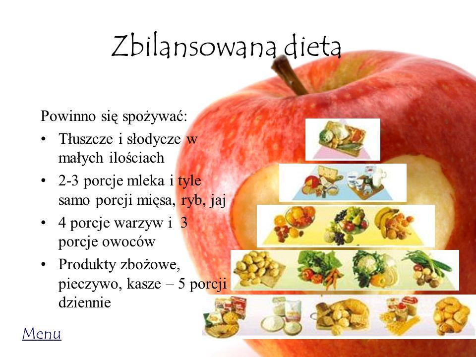Zbilansowana dieta Powinno się spożywać:
